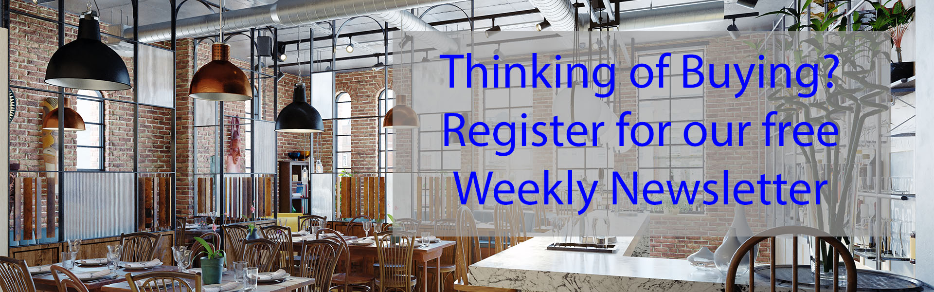 Thinking of Buying? 	Register for our free Weekly Newsletter